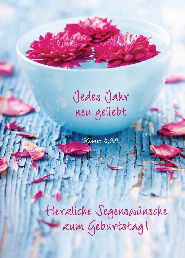 wunderschöne Geburtstagskarte mit Blumen, jedes Jahr neu geliebt, Segenswünsche zum Geburtstag