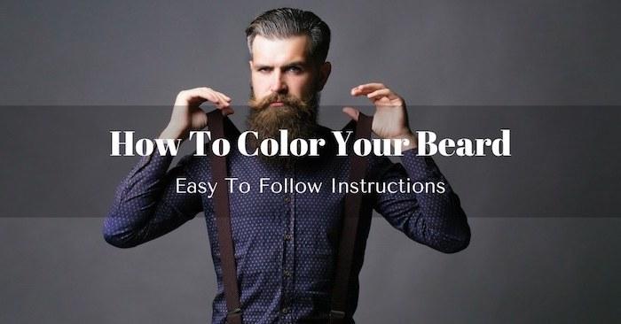 bart färben ideen wie man gut seinen bart färben könnte tipps und anleitungen mann mit bart
