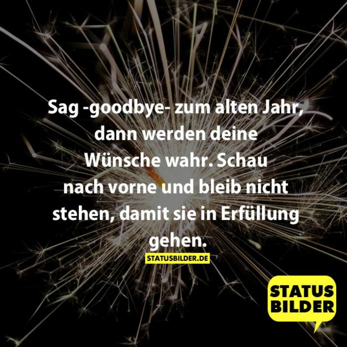 Sag Goodbye zum alten Jahr, dann werden deine Wünsche wahr. Schau nach vorne und bleib nicht stehen, damit sie in Erfüllung gehen.