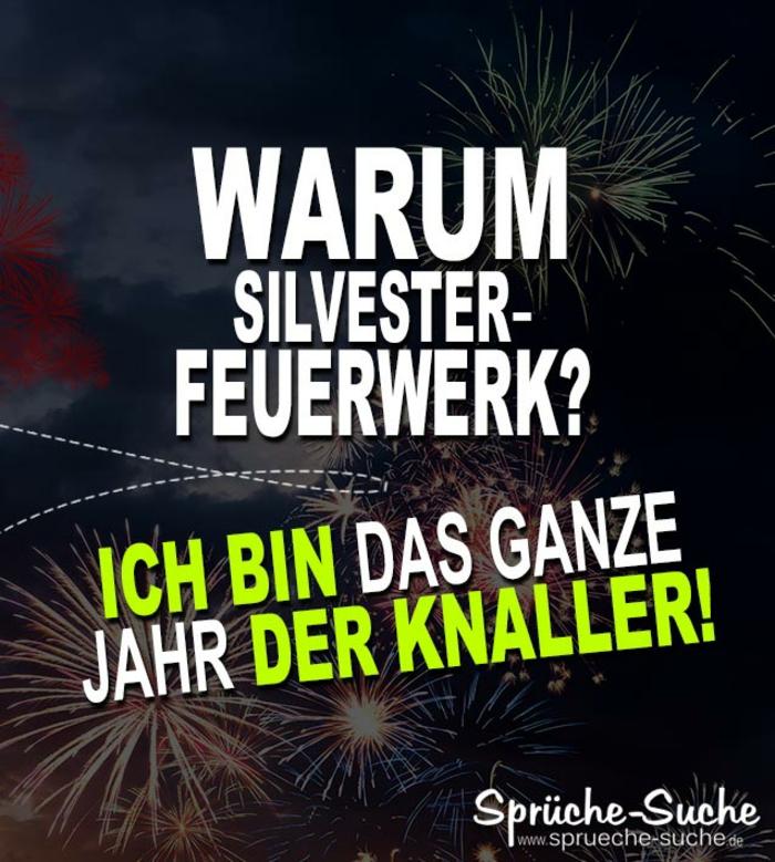 lustiger Neujahrspruch: Warum Silvester-Feuerwerk? Ich bin das ganze Jahr der Knaller!