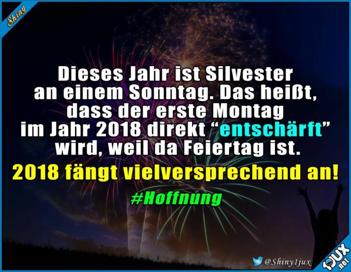 Dieses Jahr ist Silveste an einem Sonntag. Das heißt, dass der erste Montag im Jahr 2018 direkt entschärft wird, weil da Feiertag ist. 2018 fängt vielversprechend an!