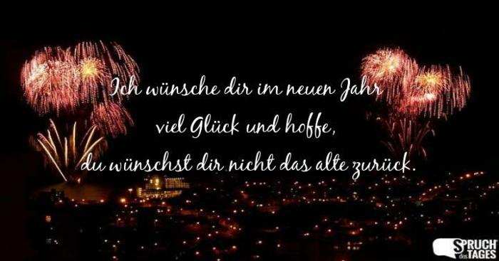 Ich wünsche dir im neuen Jahr viel Glück und hhoffe, du wünschest dir nicht das alte zurück