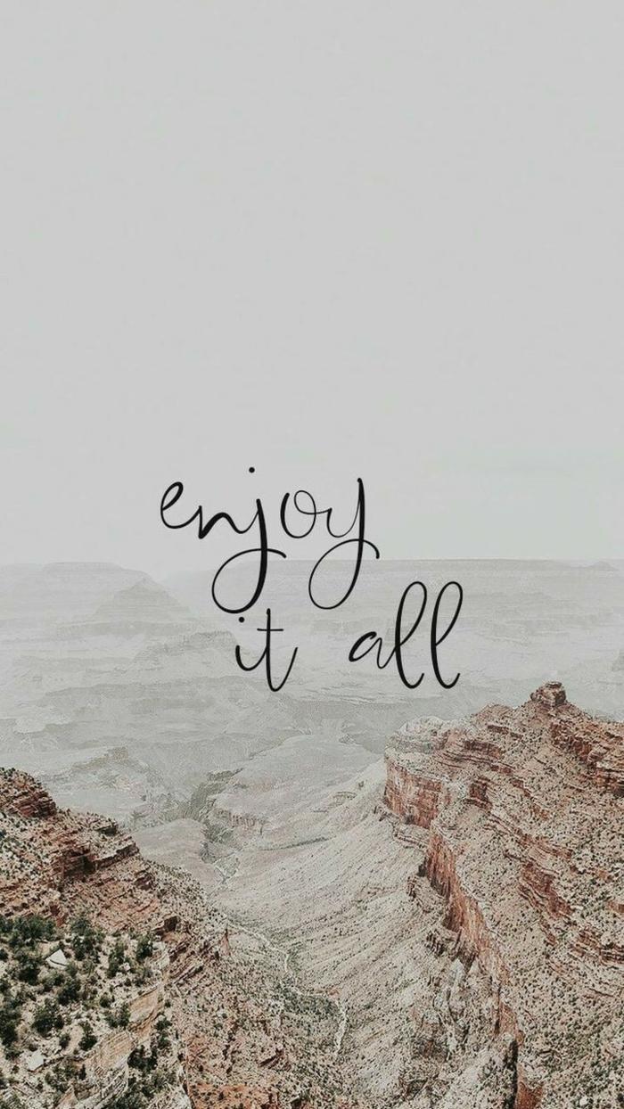 Enjoy it all Spruch auf einem Bild von Bergen, vsco Filter, tumblr aesthetic backgrounds, Hintergrund für Handys