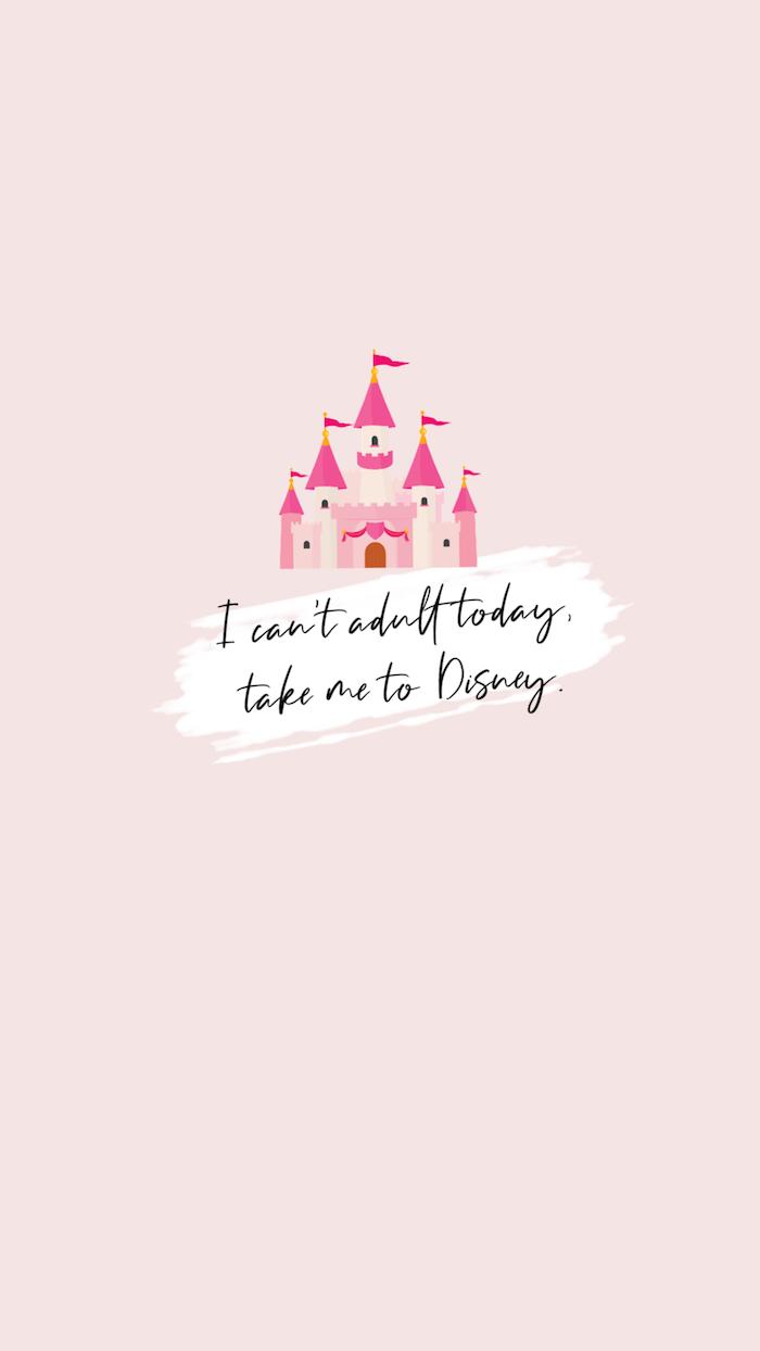 i cant adult anymore take me to disney pinkes disney wallpaper iphone mit dem disney schloss und einem spruch
